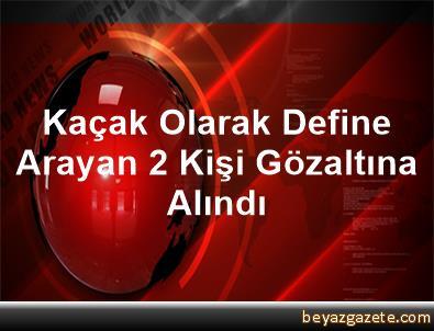 Kaçak Olarak Define Arayan 2 Kişi Gözaltına Alındı