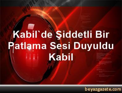 Kabil'de Şiddetli Bir Patlama Sesi Duyuldu Kabil