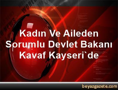 Kadın Ve Aileden Sorumlu Devlet Bakanı Kavaf Kayseri'de