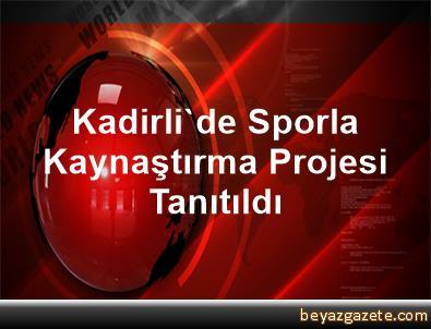 Kadirli'de Sporla Kaynaştırma Projesi Tanıtıldı