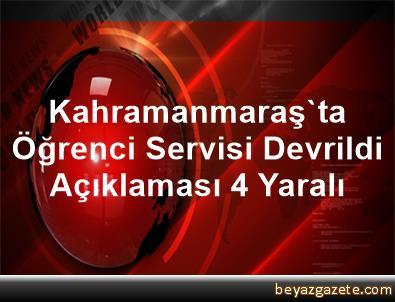 Kahramanmaraş'ta Öğrenci Servisi Devrildi Açıklaması 4 Yaralı