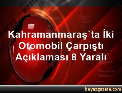 Kahramanmaraş'ta İki Otomobil Çarpıştı Açıklaması 8 Yaralı