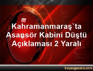 Kahramanmaraş'ta Asansör Kabini Düştü Açıklaması 2 Yaralı