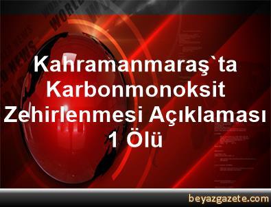 Kahramanmaraş'ta Karbonmonoksit Zehirlenmesi Açıklaması 1 Ölü
