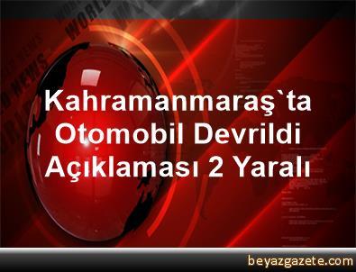 Kahramanmaraş'ta Otomobil Devrildi Açıklaması 2 Yaralı