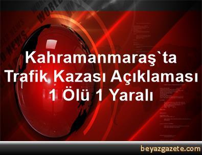 Kahramanmaraş'ta Trafik Kazası Açıklaması 1 Ölü, 1 Yaralı
