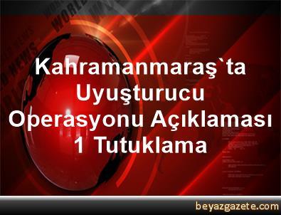 Kahramanmaraş'ta Uyuşturucu Operasyonu Açıklaması 1 Tutuklama