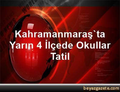 Kahramanmaraş'ta Yarın 4 İlçede Okullar Tatil