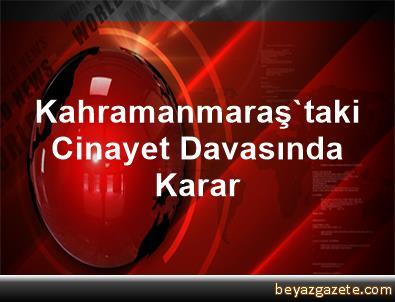 Kahramanmaraş'taki Cinayet Davasında Karar