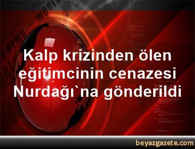 Kalp krizinden ölen eğitimcinin cenazesi Nurdağı'na gönderildi