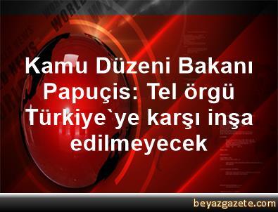 Kamu Düzeni Bakanı Papuçis: Tel örgü Türkiye'ye karşı inşa edilmeyecek