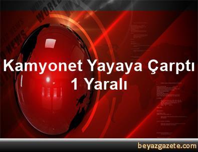 Kamyonet Yayaya Çarptı, 1 Yaralı