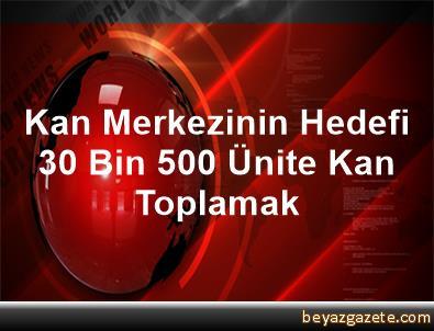 Kan Merkezinin Hedefi 30 Bin 500 Ünite Kan Toplamak