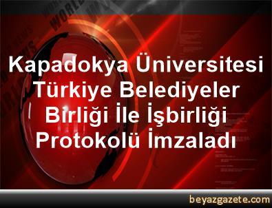 Kapadokya Üniversitesi, Türkiye Belediyeler Birliği İle İşbirliği Protokolü İmzaladı