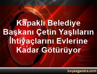 Kapaklı Belediye Başkanı Çetin, Yaşlıların İhtiyaçlarını Evlerine Kadar Götürüyor