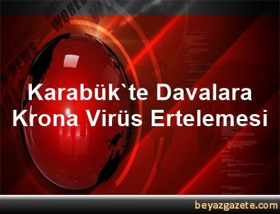 Karabük'te Davalara Krona Virüs Ertelemesi