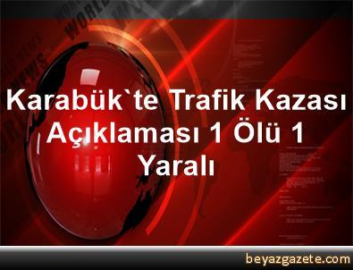 Karabük'te Trafik Kazası Açıklaması 1 Ölü, 1 Yaralı