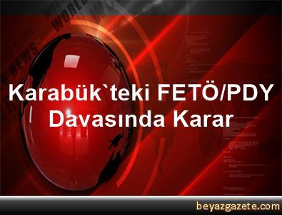 Karabük'teki FETÖ/PDY Davasında Karar