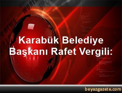 Karabük Belediye Başkanı Rafet Vergili: