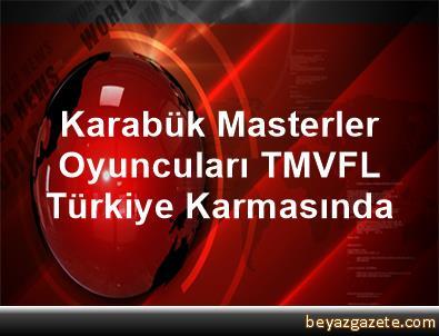 Karabük Masterler Oyuncuları TMVFL Türkiye Karmasında