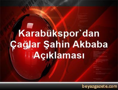Karabükspor'dan Çağlar Şahin Akbaba Açıklaması