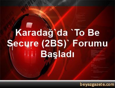 Karadağ'da 'To Be Secure (2BS)' Forumu Başladı