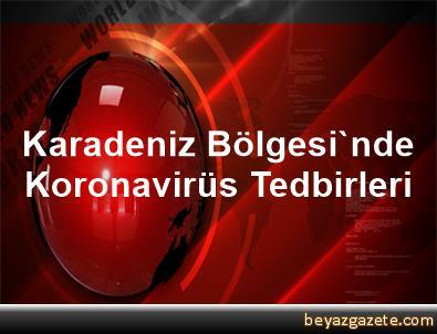 Karadeniz Bölgesi'nde Koronavirüs Tedbirleri