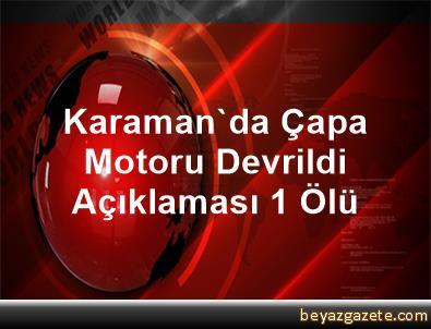Karaman'da Çapa Motoru Devrildi Açıklaması 1 Ölü