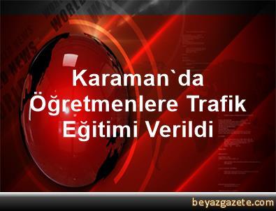 Karaman'da Öğretmenlere Trafik Eğitimi Verildi