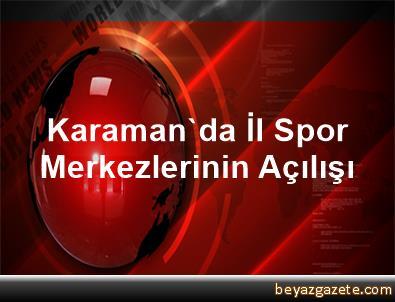 Karaman'da İl Spor Merkezlerinin Açılışı