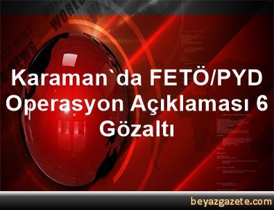 Karaman'da FETÖ/PYD Operasyon Açıklaması 6 Gözaltı