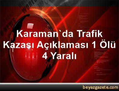Karaman'da Trafik Kazası Açıklaması 1 Ölü, 4 Yaralı