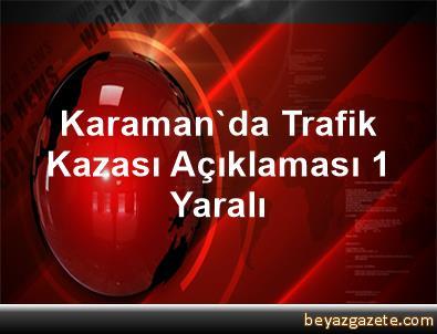 Karaman'da Trafik Kazası Açıklaması 1 Yaralı