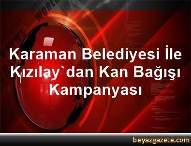 Karaman Belediyesi İle Kızılay'dan Kan Bağışı Kampanyası