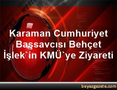 Karaman Cumhuriyet Başsavcısı Behçet İşlek'in KMÜ'ye Ziyareti