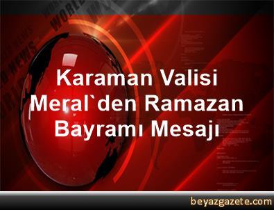 Karaman Valisi Meral'den Ramazan Bayramı Mesajı