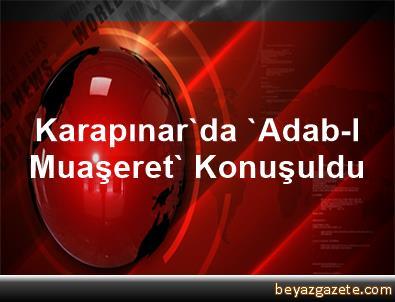 Karapınar'da 'Adab-I Muaşeret' Konuşuldu