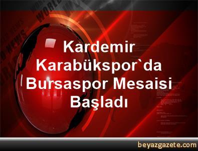 Kardemir Karabükspor'da Bursaspor Mesaisi Başladı