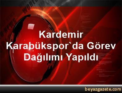 Kardemir Karabükspor'da Görev Dağılımı Yapıldı