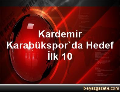 Kardemir Karabükspor'da Hedef İlk 10