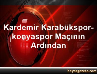 Kardemir Karabükspor-konyaspor Maçının Ardından