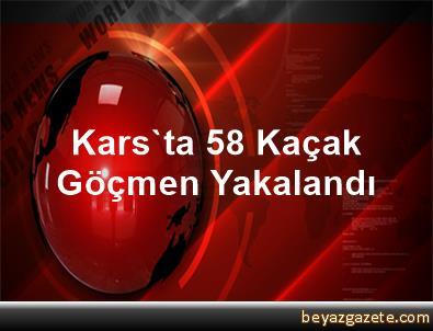 Kars'ta 58 Kaçak Göçmen Yakalandı