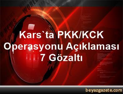 Kars'ta PKK/KCK Operasyonu Açıklaması 7 Gözaltı