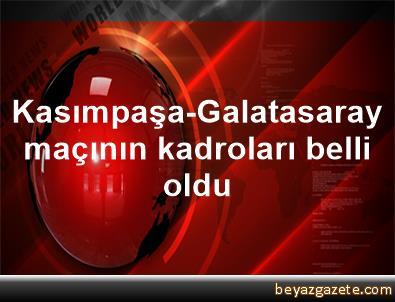 Kasımpaşa-Galatasaray maçının kadroları belli oldu