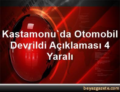 Kastamonu'da Otomobil Devrildi Açıklaması 4 Yaralı
