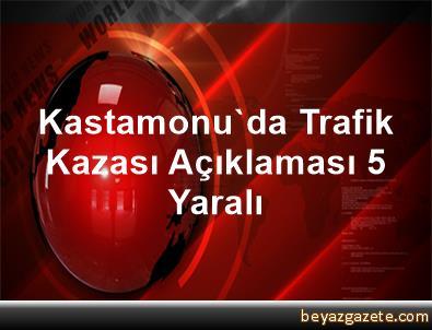 Kastamonu'da Trafik Kazası Açıklaması 5 Yaralı