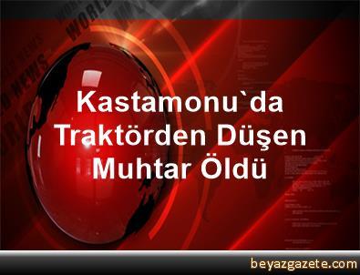 Kastamonu'da Traktörden Düşen Muhtar Öldü