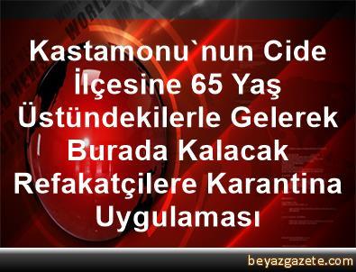 Kastamonu'nun Cide İlçesine 65 Yaş Üstündekilerle Gelerek Burada Kalacak Refakatçilere Karantina Uygulaması