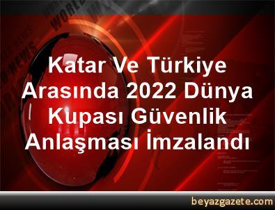 Katar Ve Türkiye Arasında 2022 Dünya Kupası Güvenlik Anlaşması İmzalandı