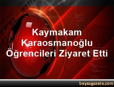 Kaymakam Karaosmanoğlu, Öğrencileri Ziyaret Etti